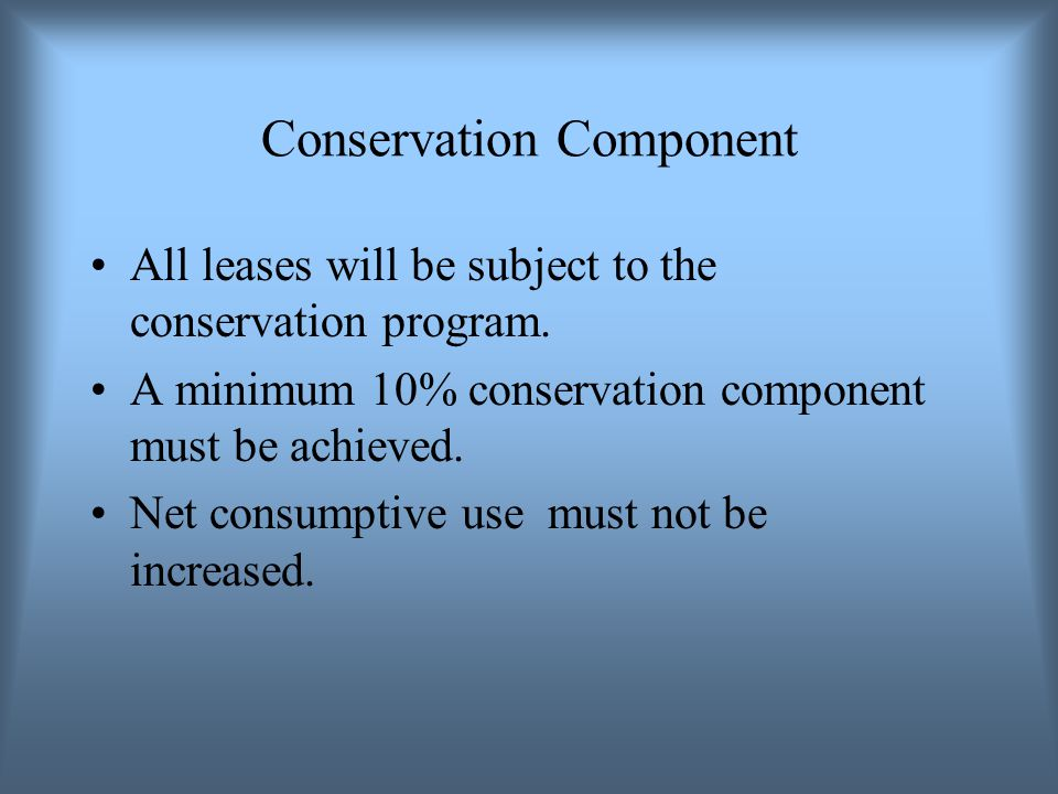 Conservation Component All leases will be subject to the conservation program.