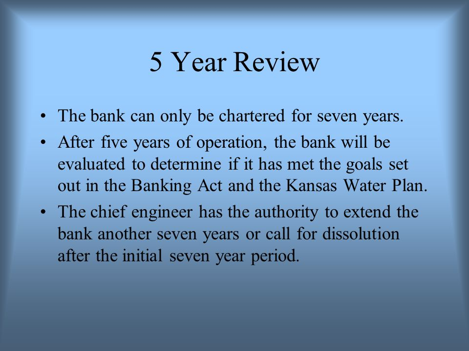 5 Year Review The bank can only be chartered for seven years.