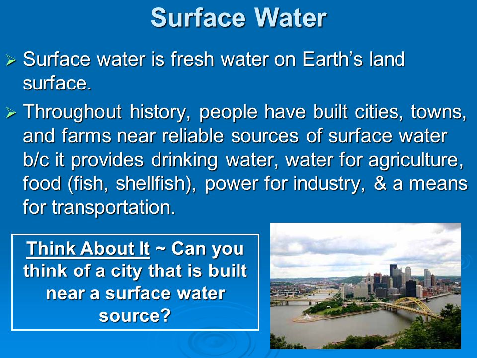Surface Water Surface water is fresh water on Earths land surface. Surface water is fresh water on Earths land surface. Throughout history, people hav