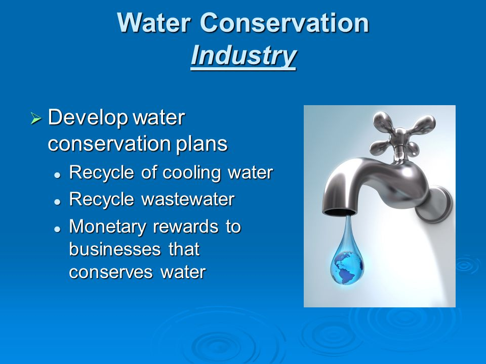 Water Conservation Industry Develop water conservation plans Develop water conservation plans Recycle of cooling water Recycle of cooling water Recycl