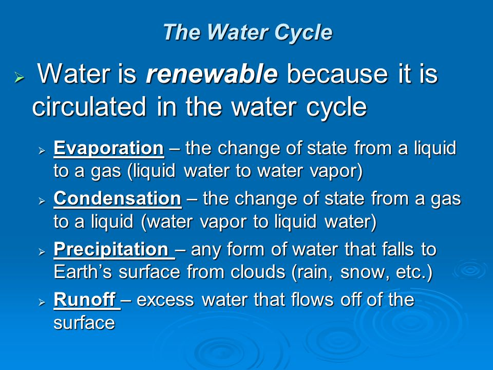 The Water Cycle Water is renewable because it is circulated in the water cycle Water is renewable because it is circulated in the water cycle Evaporat