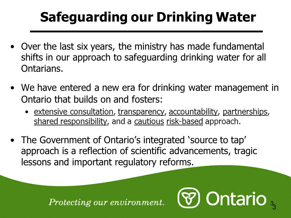 4 4 Safeguarding our Drinking Water OConnor 2002: The goal of any drinking water system should be to deliver water with a level of risk so negligible that a reasonable and informed person would feel safe drinking the water.
