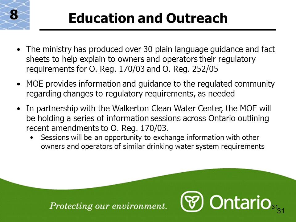 31 Education and Outreach 8 The ministry has produced over 30 plain language guidance and fact sheets to help explain to owners and operators their regulatory requirements for O.