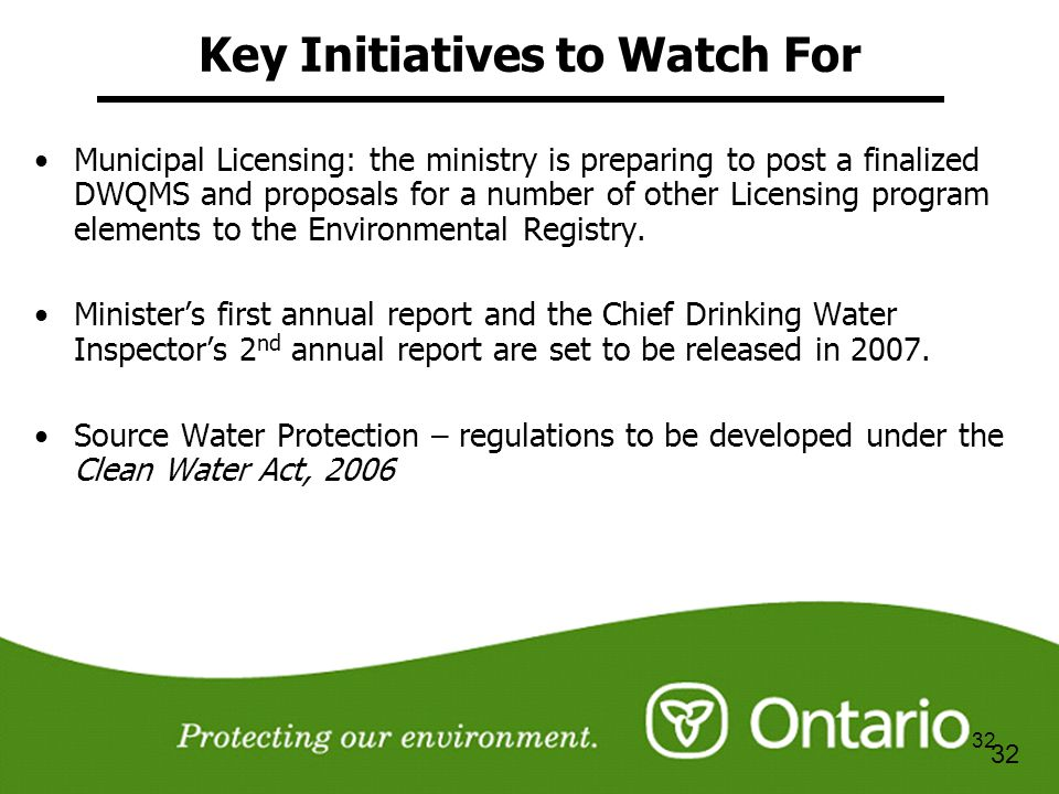 32 Key Initiatives to Watch For Municipal Licensing: the ministry is preparing to post a finalized DWQMS and proposals for a number of other Licensing program elements to the Environmental Registry.