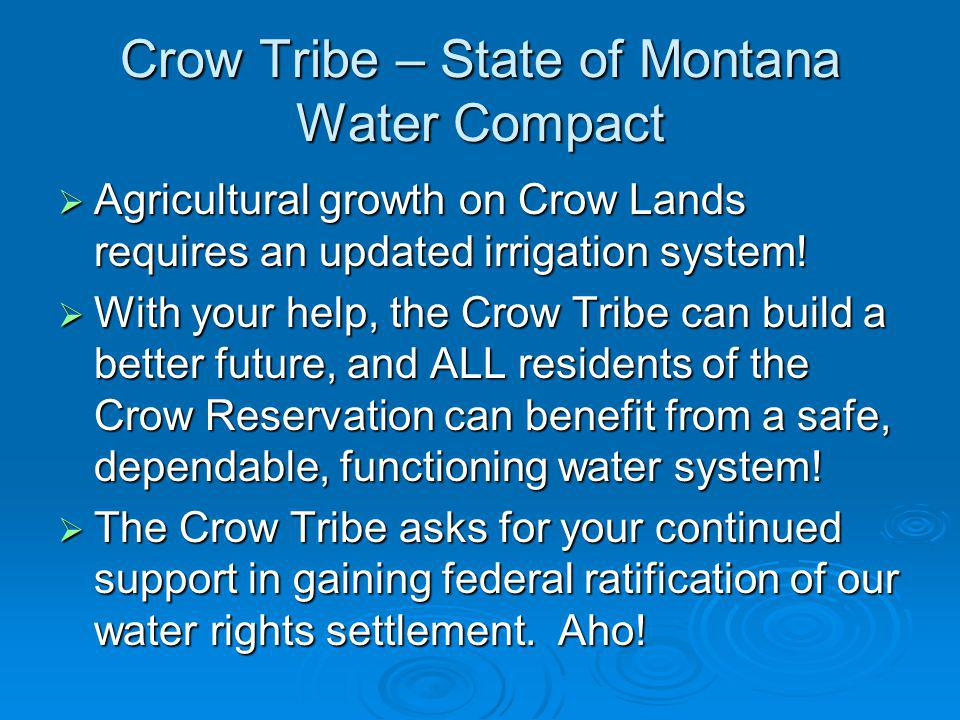 Crow Tribe – State of Montana Water Compact Agricultural growth on Crow Lands requires an updated irrigation system.