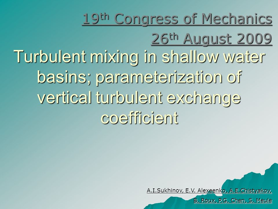 Turbulent mixing in shallow water basins; parameterization of vertical turbulent exchange coefficient 19 th Congress of Mechanics 26 th August 2009 A.I.Sukhinov, E.V.