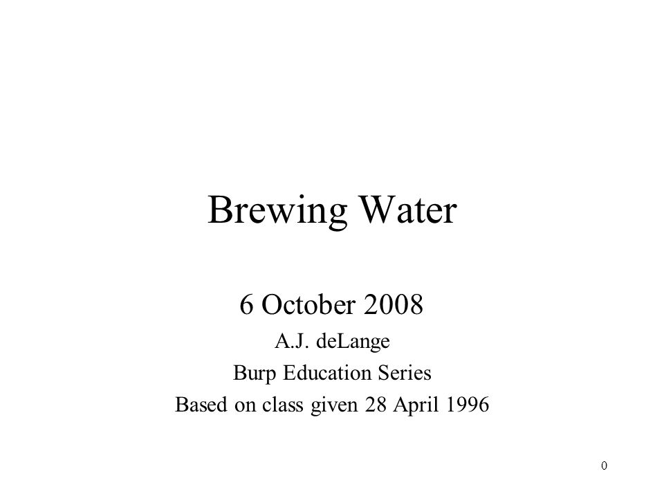 1 Perspective The community (and I) have learned a few things about brewing water since 1996 (when I last gave this class) Then: Slavish attention to reproducing brewing cities ion profiles –A lot of people did a lot of hard work based on bogus data (published ion profiles) Now: Emphasis on getting proper mash pH with brewing liquor that more or less matches traditional profile –Recognition of Residual Alkalinity as a powerful tool for evaluating and comparing brewing water samples –Tweaking stylistic ions to taste (and authenticity).