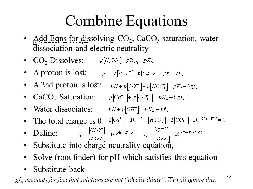 38 Combine Equations Add Eqns for dissolving CO 2, CaCO 3 saturation, water dissociation and electric neutrality CO 2 Dissolves: A proton is lost: A 2