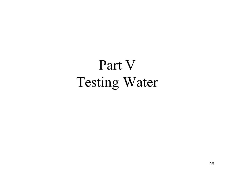 69 Part V Testing Water