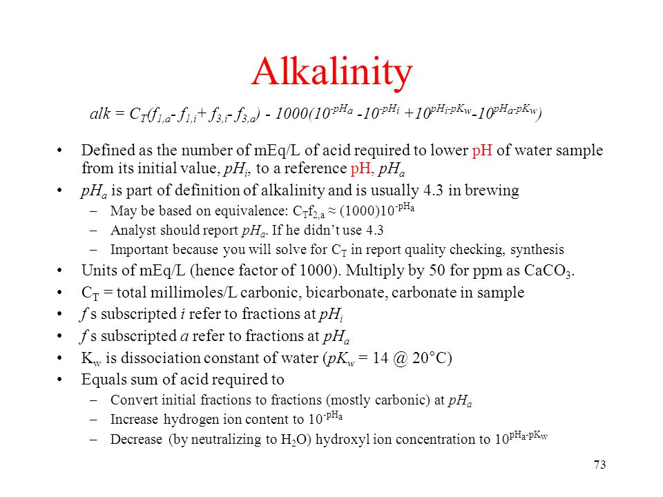 73 Alkalinity Defined as the number of mEq/L of acid required to lower pH of water sample from its initial value, pH i, to a reference pH, pH a pH a i