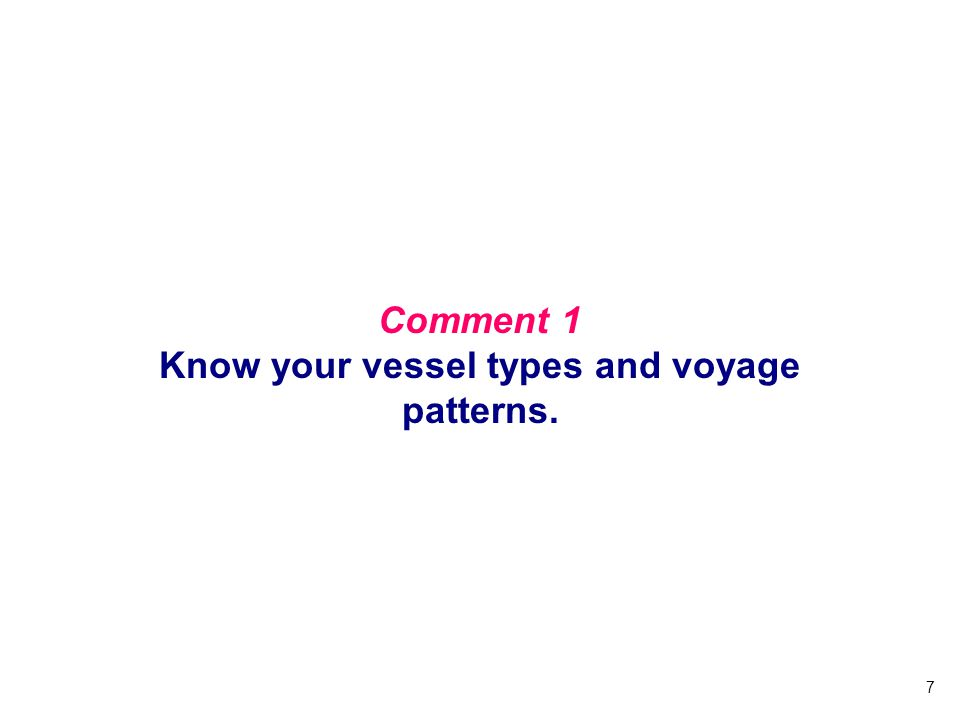 7 Comment 1 Know your vessel types and voyage patterns.