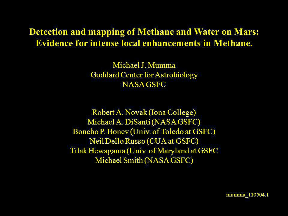 mumma_ Detection and mapping of Methane and Water on Mars: Evidence for intense local enhancements in Methane.