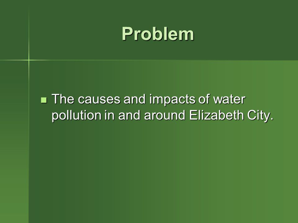 Problem The causes and impacts of water pollution in and around Elizabeth City.