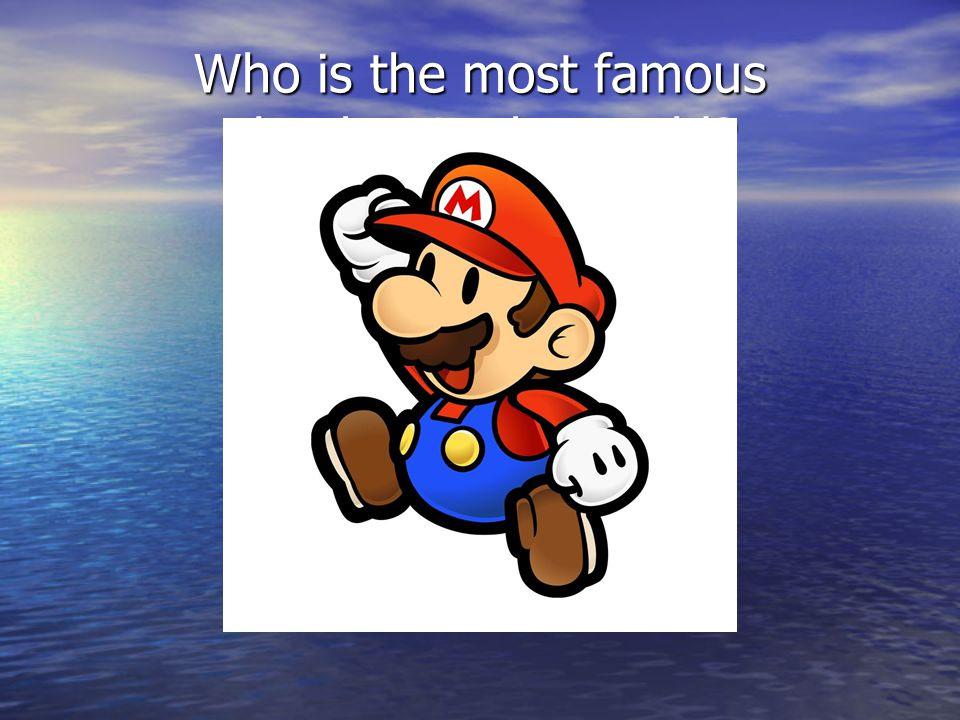 Who is the most famous Plumber in the world