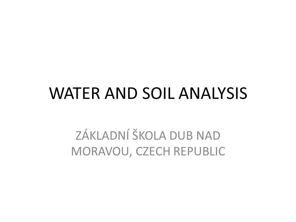 WATER AND SOIL ANALYSIS ZÁKLADNÍ ŠKOLA DUB NAD MORAVOU, CZECH REPUBLIC