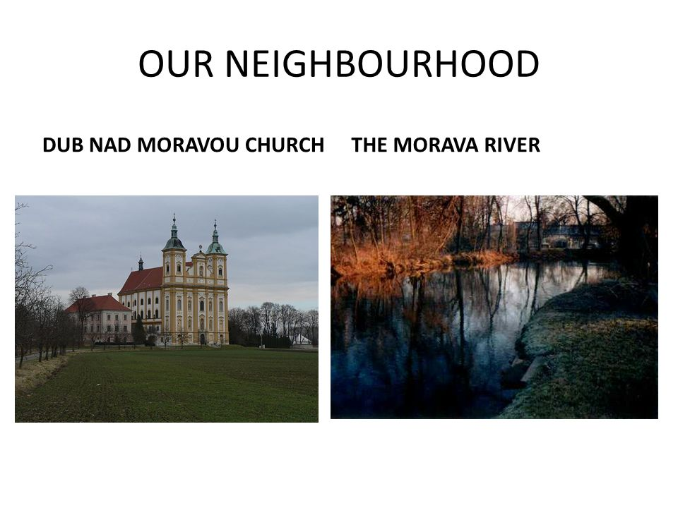 OUR NEIGHBOURHOOD DUB NAD MORAVOU CHURCHTHE MORAVA RIVER
