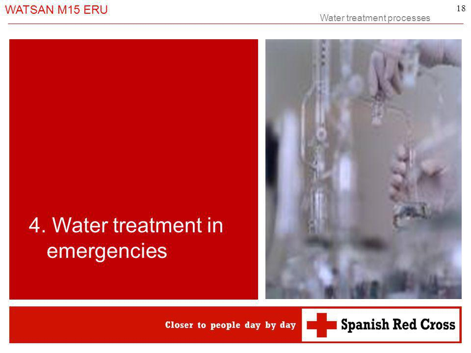 Water treatment processes WATSAN M15 ERU 18 4. Water treatment in emergencies