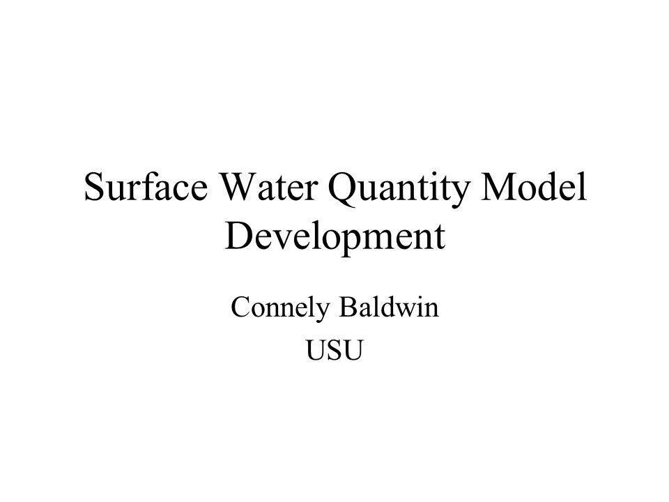 Surface Water Quantity Model Development Connely Baldwin USU