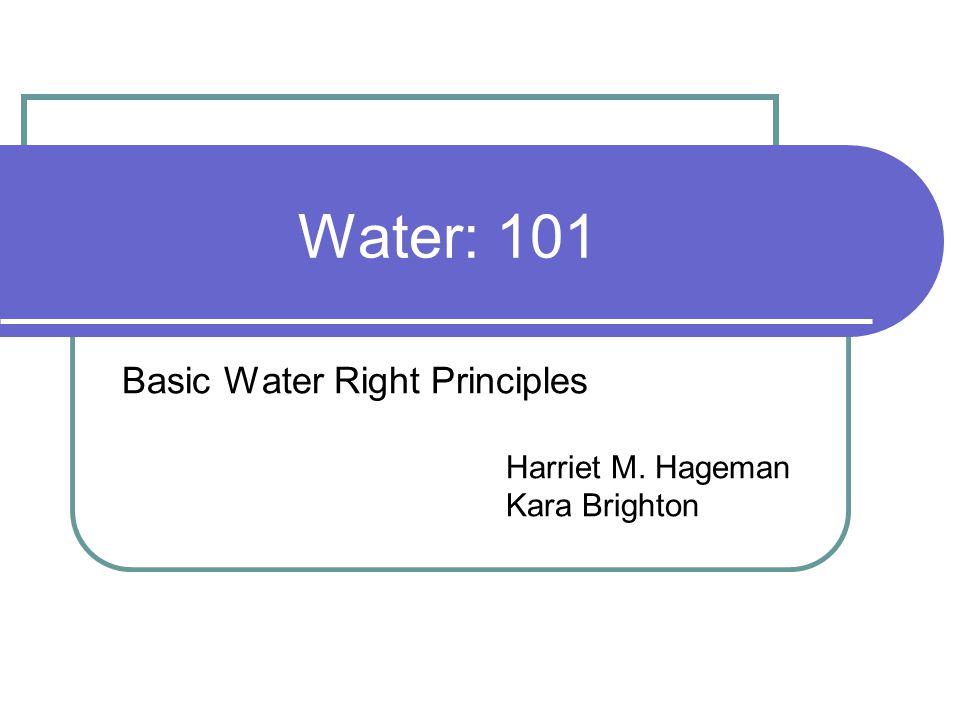 Water: 101 Basic Water Right Principles Harriet M. Hageman Kara Brighton