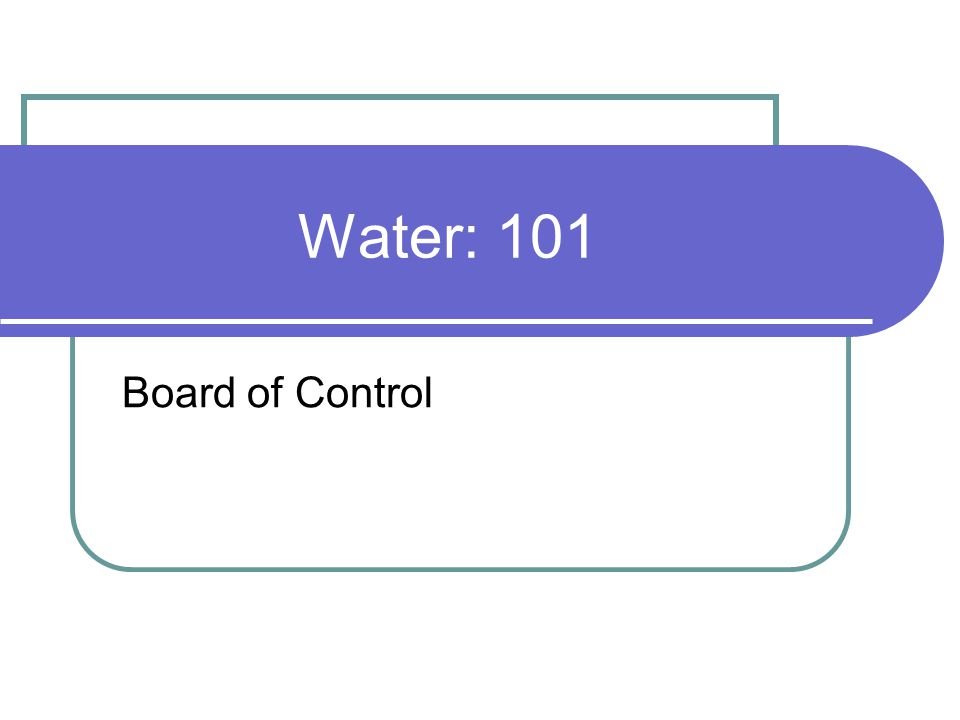 Water: 101 Board of Control