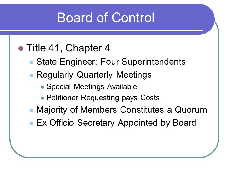 Title 41, Chapter 4 State Engineer; Four Superintendents Regularly Quarterly Meetings Special Meetings Available Petitioner Requesting pays Costs Majority of Members Constitutes a Quorum Ex Officio Secretary Appointed by Board