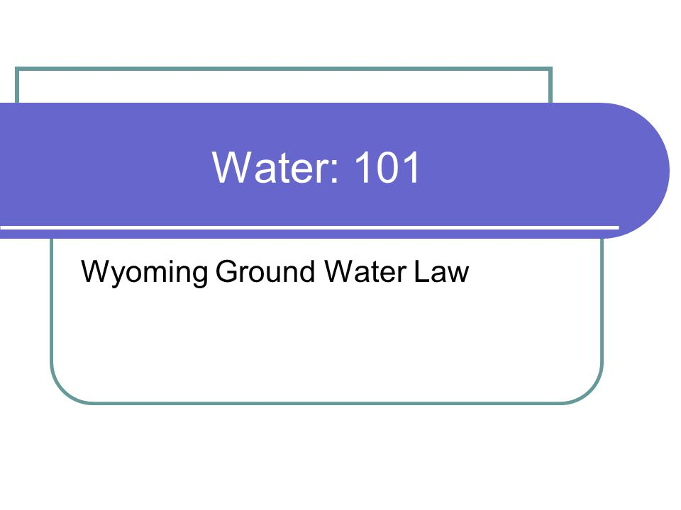 Water: 101 Wyoming Ground Water Law