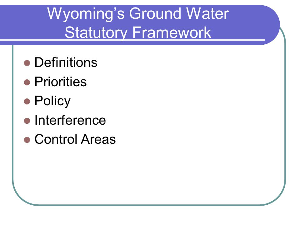 Wyomings Ground Water Statutory Framework Definitions Priorities Policy Interference Control Areas