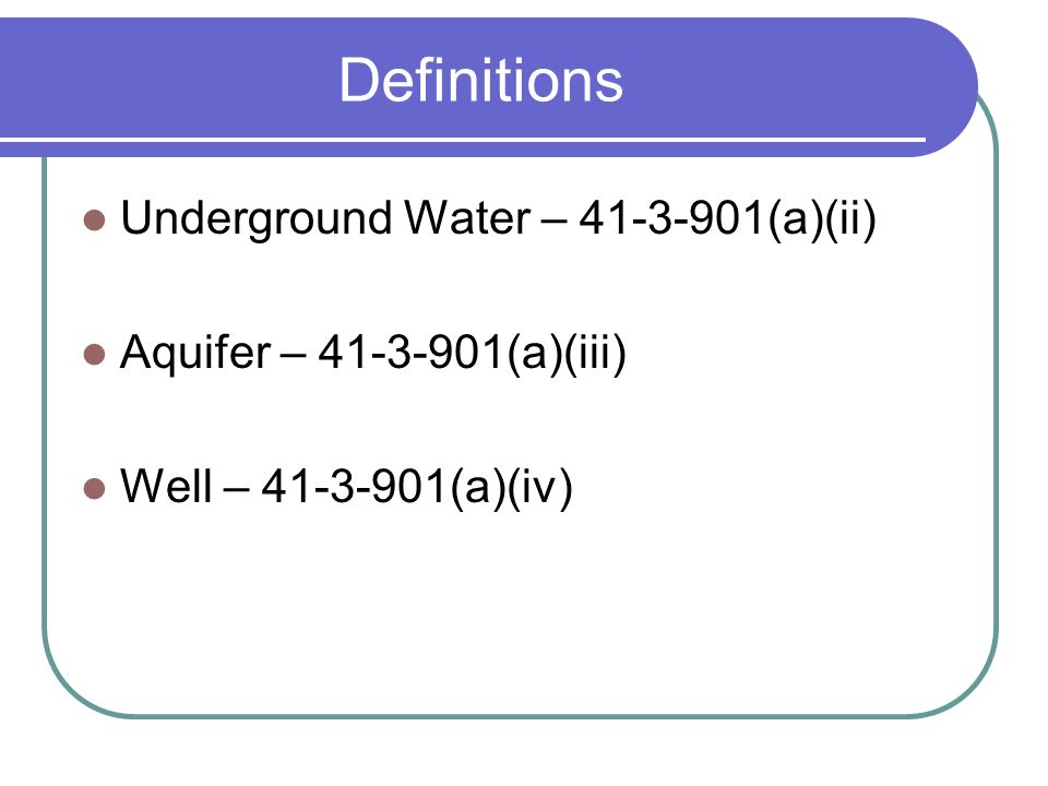 Definitions Underground Water – 41-3-901(a)(ii) Aquifer – 41-3-901(a)(iii) Well – 41-3-901(a)(iv)