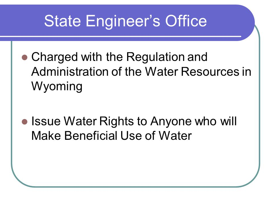 State Engineers Office Charged with the Regulation and Administration of the Water Resources in Wyoming Issue Water Rights to Anyone who will Make Beneficial Use of Water