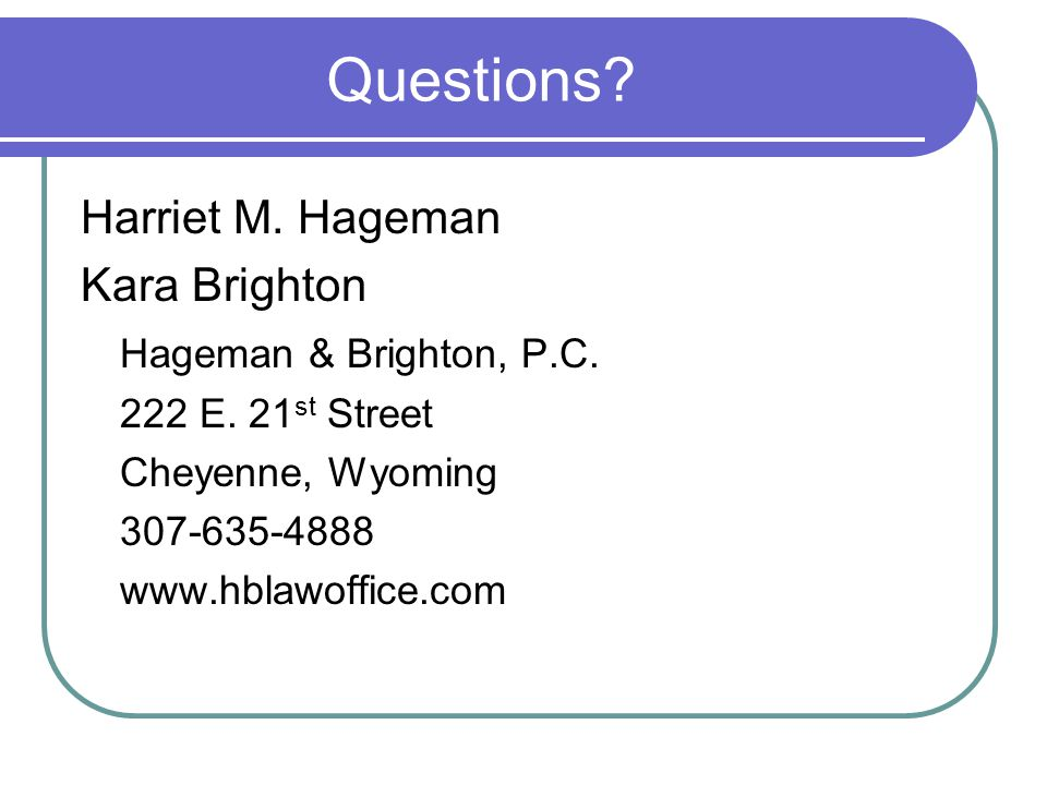 Questions. Harriet M. Hageman Kara Brighton Hageman & Brighton, P.C.