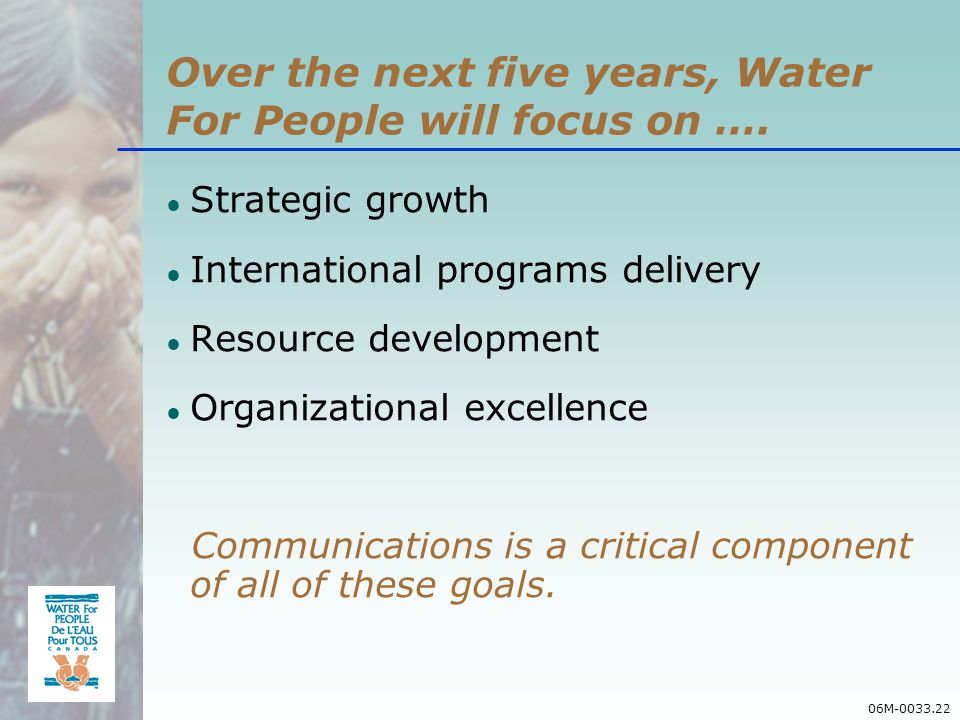 06M-0033.22 Over the next five years, Water For People will focus on ….