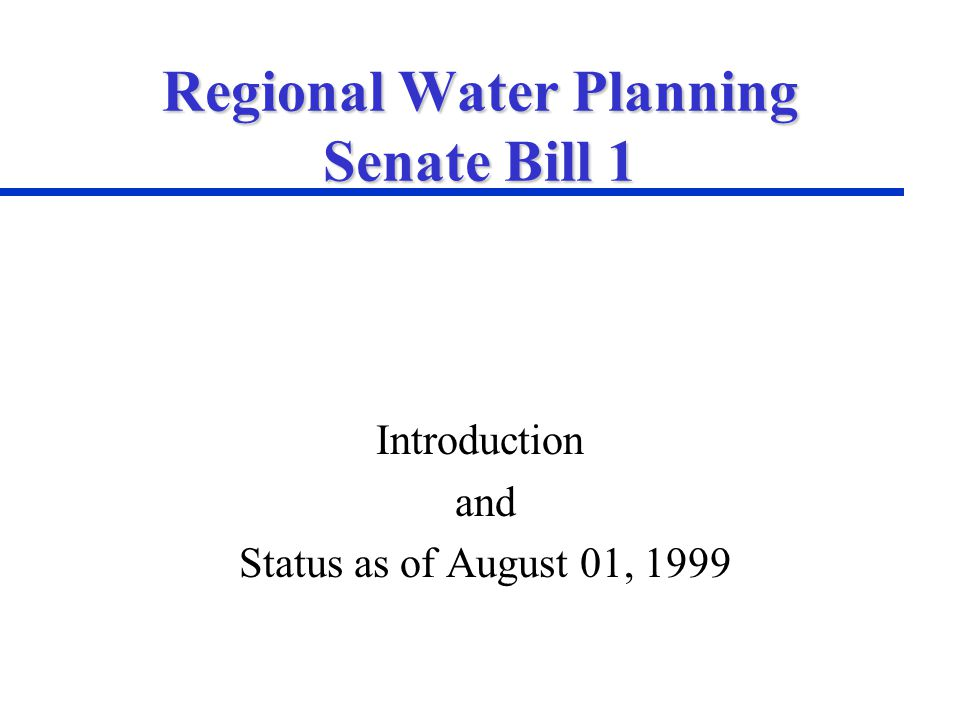 Regional Water Planning Senate Bill 1 Introduction and Status as of August 01, 1999