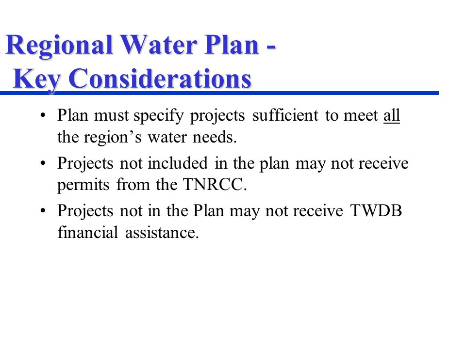 Regional Water Plan - Key Considerations Plan must specify projects sufficient to meet all the regions water needs.