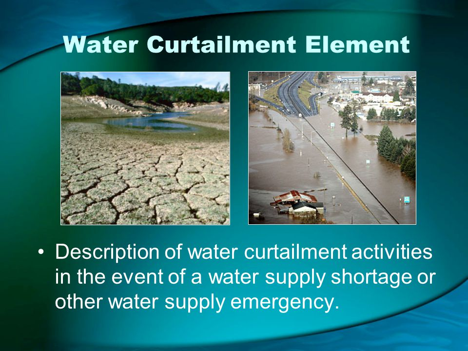 Water Curtailment Element Description of water curtailment activities in the event of a water supply shortage or other water supply emergency.