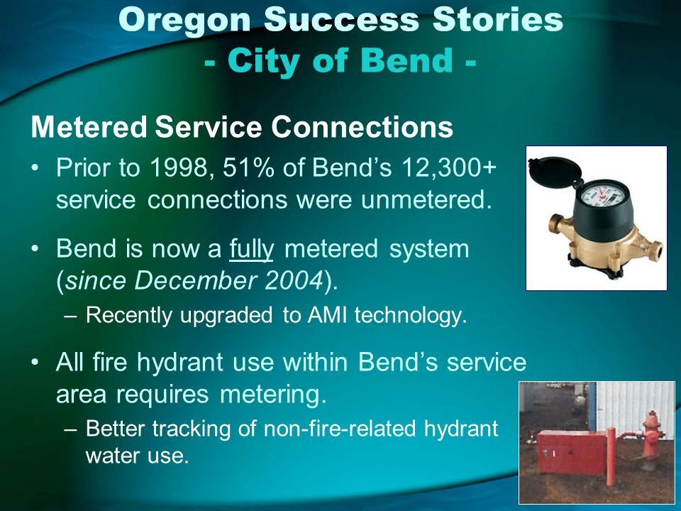 Oregon Success Stories - City of Bend - Metered Service Connections Prior to 1998, 51% of Bends 12,300+ service connections were unmetered.