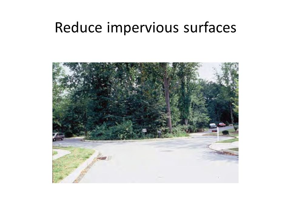 Reduce impervious surfaces
