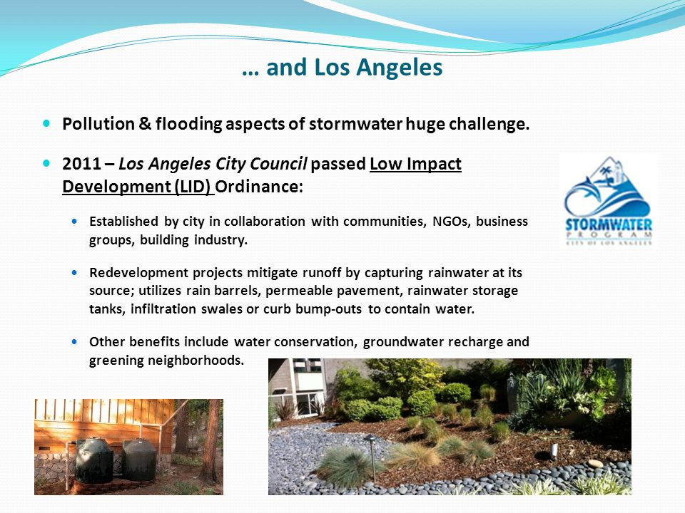 … and Los Angeles Pollution & flooding aspects of stormwater huge challenge.