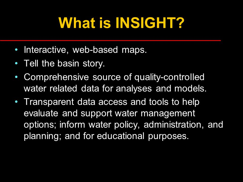 What is INSIGHT. Interactive, web-based maps. Tell the basin story.