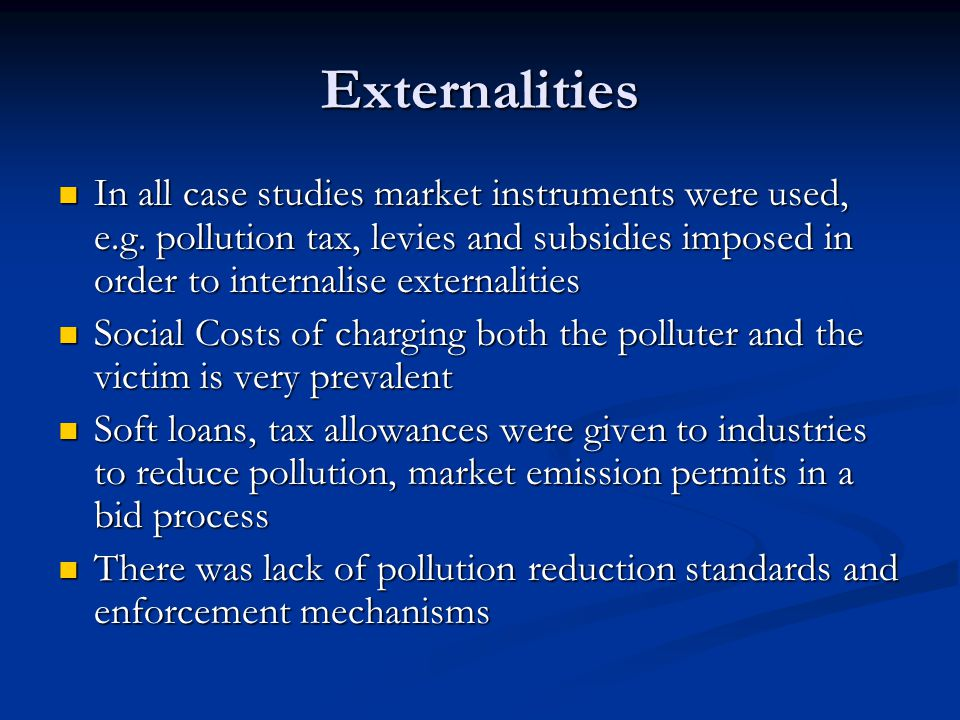 Externalities In all case studies market instruments were used, e.g.