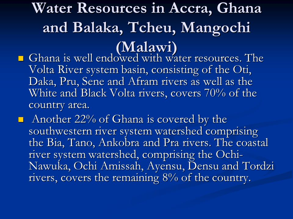 Water Resources in Accra, Ghana and Balaka, Tcheu, Mangochi (Malawi) Ghana is well endowed with water resources.