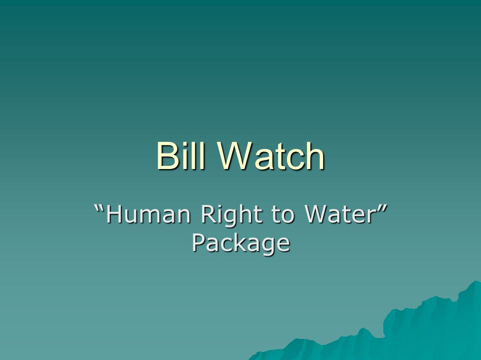 2011 Human Right to Water Package First package of bills signed into law by Governor Brown in October 2011: First package of bills signed into law by Governor Brown in October 2011: –AB 54 by (Solorio) – Drinking water.