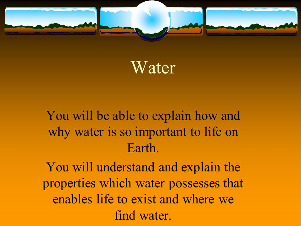 WHY STUDY WATER ???