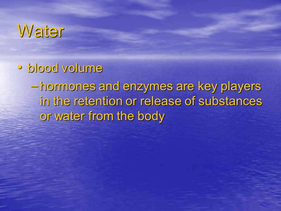 Water blood volume blood volume – hormones and enzymes are key players in the retention or release of substances or water from the body