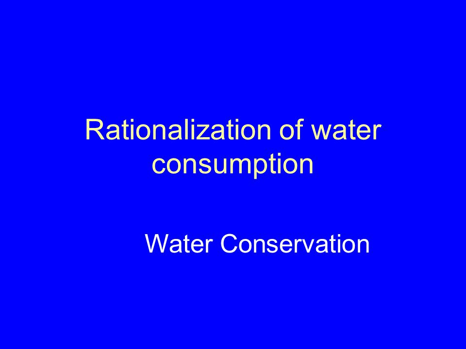 Rationalization of water consumption Water Conservation