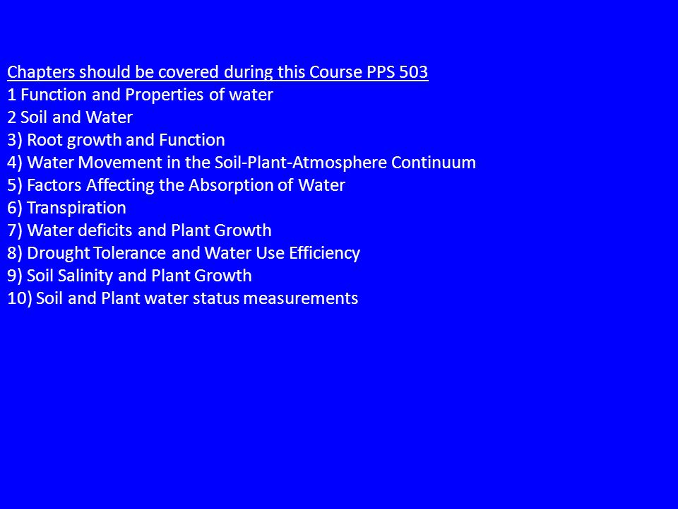 Chapters should be covered during this Course PPS 503 1 Function and Properties of water 2 Soil and Water 3) Root growth and Function 4) Water Movemen