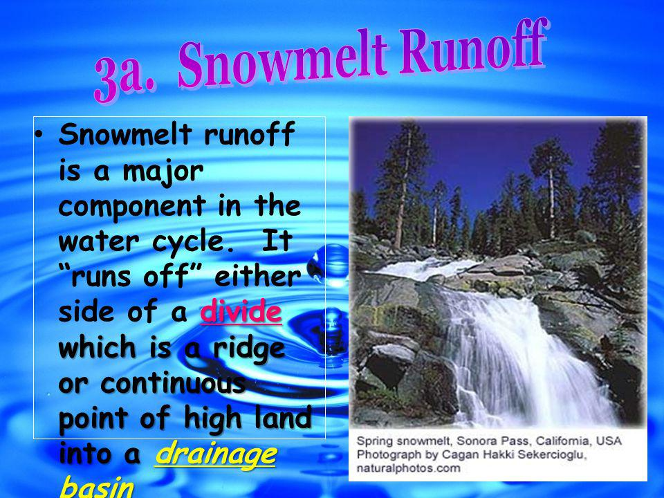 divide which is a ridge or continuous point of high land into a drainage basin Snowmelt runoff is a major component in the water cycle.