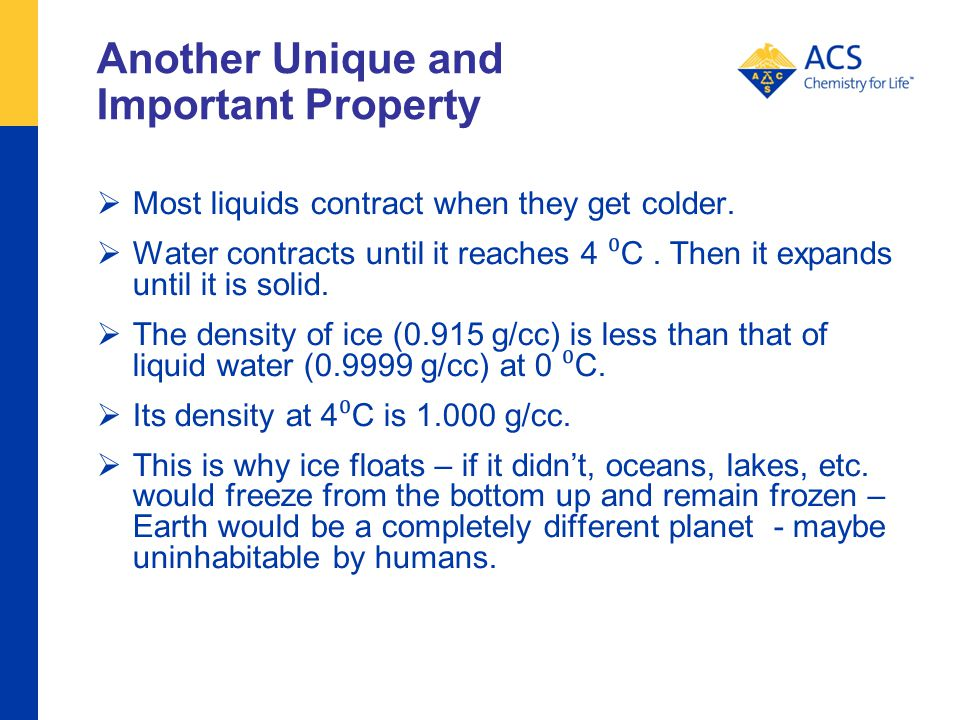 Another Unique and Important Property Most liquids contract when they get colder.