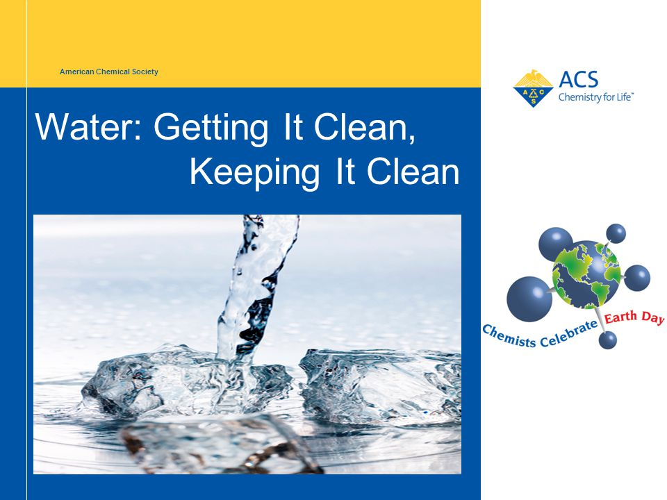 American Chemical Society Water: Getting It Clean, Keeping It Clean