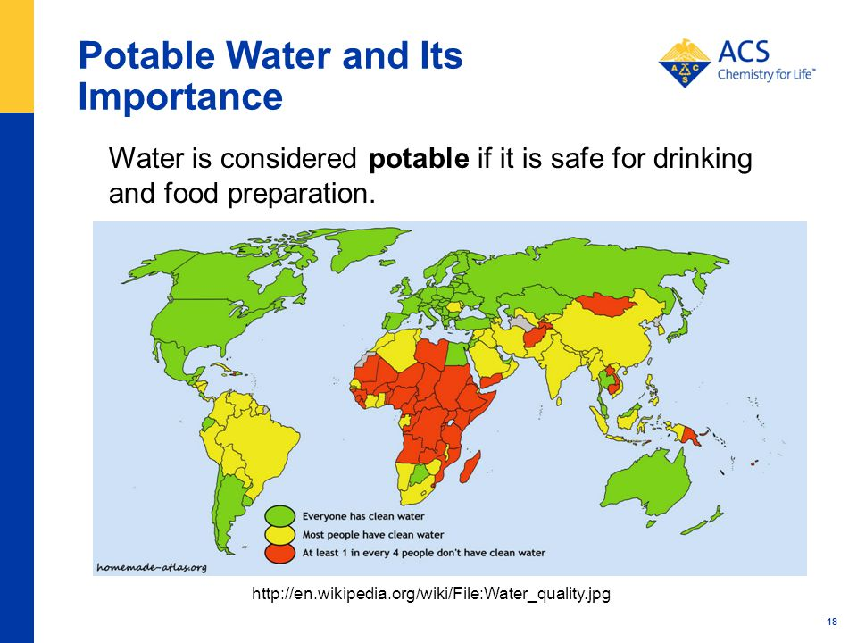 18 Potable Water and Its Importance Water is considered potable if it is safe for drinking and food preparation.