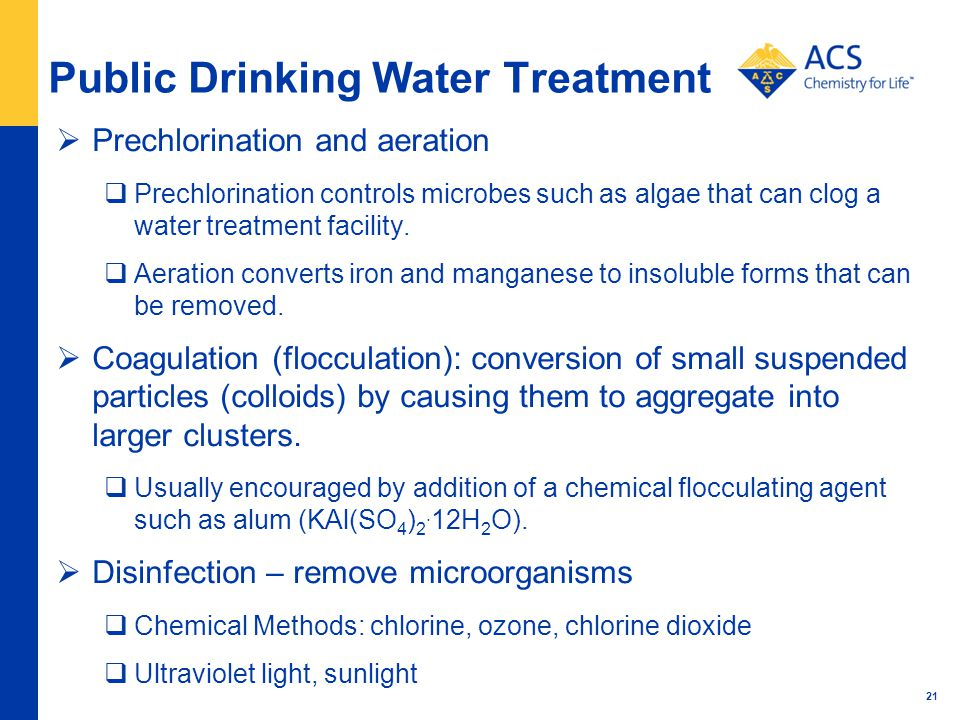 Public Drinking Water Treatment Prechlorination and aeration Prechlorination controls microbes such as algae that can clog a water treatment facility.